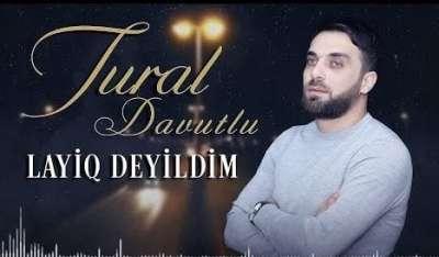 تورال داوودلو لایق دییلدیم